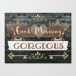 Good Morning Gorgeous Canvas Print
