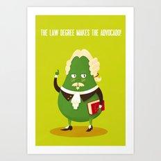 The law degree makes the advocado Art Print