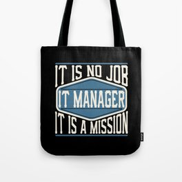 IT Manager  - It Is No Job, It Is A Mission Tote Bag