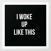 i woke up like this Art Prints featuring I Woke Up Like This by Love TL Hayden for S6