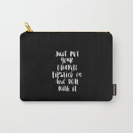 Just Put Your Favorite Lipstick On And Deal With It black and white monochrome home decor wall art Carry-All Pouch