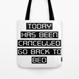 Today has been cancelled, go back to bed Tote Bag