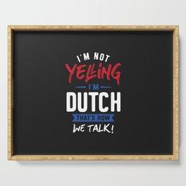 I'm Not Yelling I'm Dutch Serving Tray