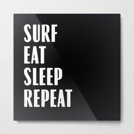 Surf Eat Sleep Repeat Metal Print