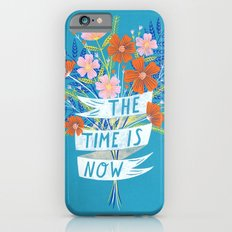 The Time is Now Slim Case iPhone 6s