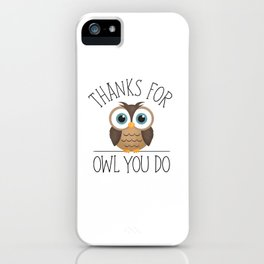 Thanks For Owl You Do iPhone Case