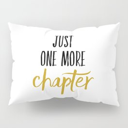 Just One More Chapter Pillow Sham