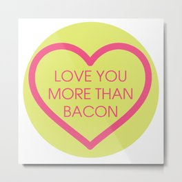 Conversation Love Heart - Love You More Than Bacon Metal Print