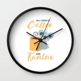 All I Need Is Coffee And Koalas Wall Clock