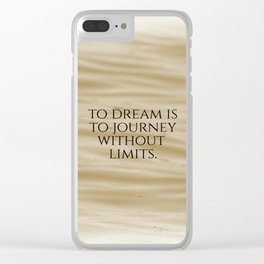 Inspirational To Dream is to Journey ... Clear iPhone Case