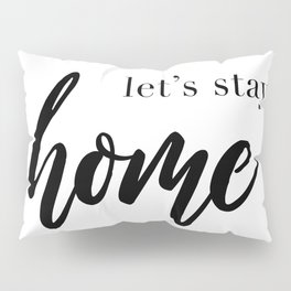 Let's Stay Home Quote, House Print, Relaxation Quotes, Comfort And Love, Wall Art Decor Pillow Sham