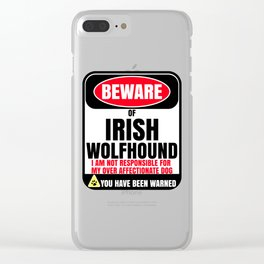 Beware Of Irish Wolfhound I Am Not Responsible For My Over Affectionate Dog You Have Been Warned Clear iPhone Case
