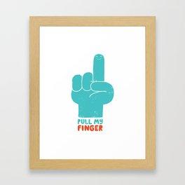 Pull my finger! Framed Art Print