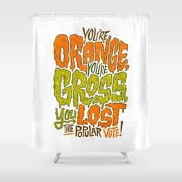 He's Orange, He's Gross, He Lost the Popular Vote Shower Curtain
