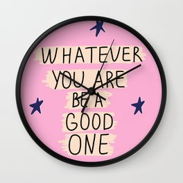 Whatever You Are Be A Good One Wall Clock