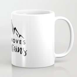 Faith Quote - Faith Moves Mountains Coffee Mug
