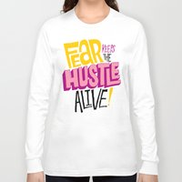 lv Long Sleeve T-shirts featuring Fear keeps the Hustle Alive by Chris Piascik