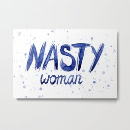 Nasty Woman ART | Such a Nasty Woman Metal Print