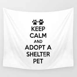 KEEP CALM AND ADOPT A SHELTER PET Wall Tapestry