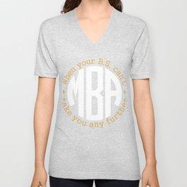 M.B.A. When Your B.S. Can't Take You Any Further Gift Unisex V-Neck
