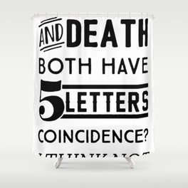 DECAF AND DEATH BOTH HAVE 5 LETTERS COINCIDENCE  I THINK NOT T-SHIRT Shower Curtain