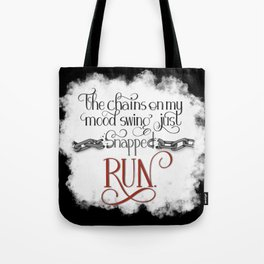 The Chains on my Mood Swing Just Snapped-RUN (for Dark) Tote Bag