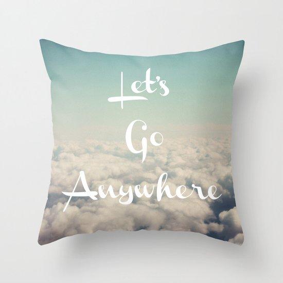 Let's Go Anywhere Throw Pillow