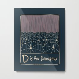 D IS FOR DOWNPOUR Metal Print
