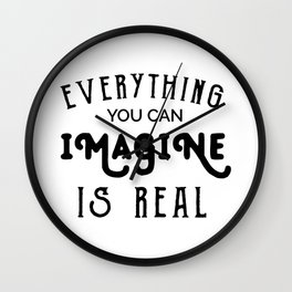 Everything You Can Imagine Is Real Wall Clock