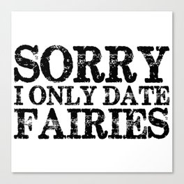 Sorry, I Only Date Fairies  Canvas Print