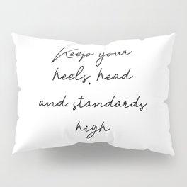 Keep your heels, head and standards high Pillow Sham