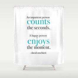 Living in the moment Shower Curtain