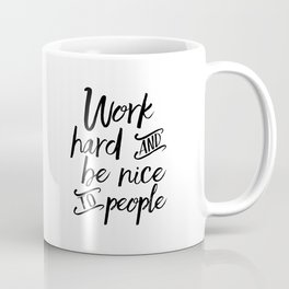 PRINTABLE Art, Work Hard And Be Nice To People,BE KIND Sign,Office Wall Art,Office Sign,Quote Prints Coffee Mug
