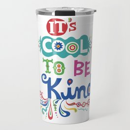It's Cool To Be Kind Travel Mug