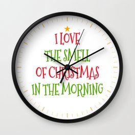 I Love the Smell of Christmas in the Morning Wall Clock