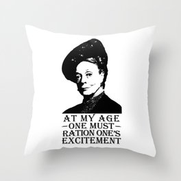 At my age one must ration one's excitement Throw Pillow