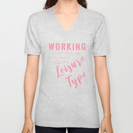 Working Is Not For Me I'm More Like The Leisure Type pw Unisex V-Neck