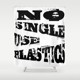 No Single Use Plastic EcoFriendly Recycle Quote Shower Curtain