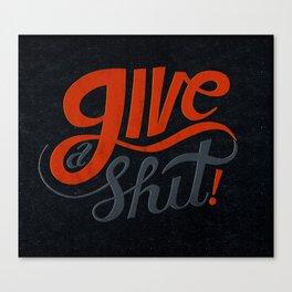Give a Shit. Canvas Print