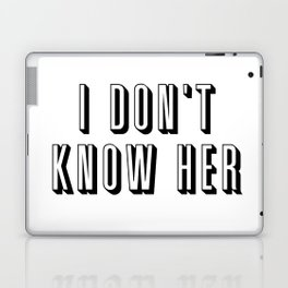 I Don't Know Her Laptop & iPad Skin