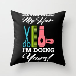 Never Mind My Hair Im Doing Yours Throw Pillow