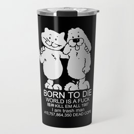 BORN TO DIE - WORLD IS A FUCK Travel Mug