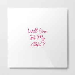 Will You Be My Alibi Funny True Crime Mystery Metal Print