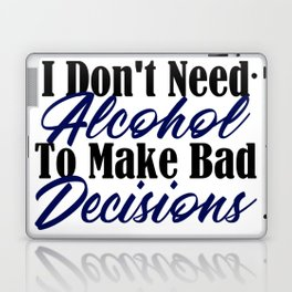 Bad Decisions Don't Need Alcohol Funny Life Mistakes Laptop & iPad Skin