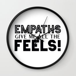 Empaths Give Me All The Feels! Wall Clock