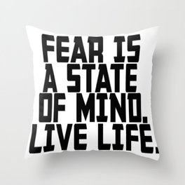 Fear is a state of mind Throw Pillow