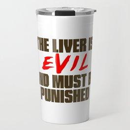 The Liver is Evil Travel Mug