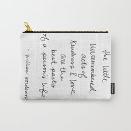 The little unremembered acts of kindness & love are the best parts of a person's life Carry-All Pouch