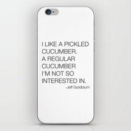 Jeff Goldblum Cucumber Quote iPhone Skin