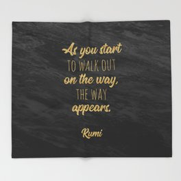 """As you start to walk out on the way, the way appears."" ~ Rumi Throw Blanket"